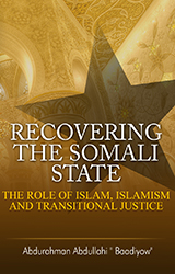 Recovering the Somali State: The Role of Islam, Islamism and Transitional Justice