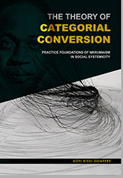 THE THEORY OF CATEGORIAL CONVERSION: Rational Foundations of Nkrumaism in Socio-natural Systemicity and Complexity
