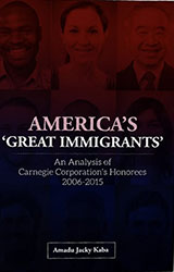 AMERICA'S  ' GREAT IMMIGRANTS': An Analysis of Carnegie Corporation's Honorees 2006-2015
