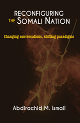 RECONFIGURING SOMALI NATION: Changing Conversations, Shifting Paradigms