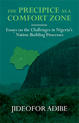 The Precipice as a Comfort Zone: Essays on the Challenges in Nigeria's Nation-building Processes